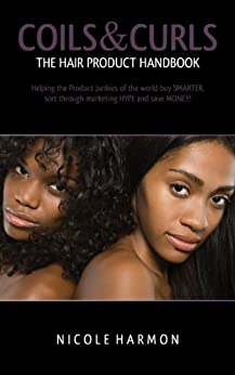 Coils & Curls The Hair Product Handbook: Helping the Product Junkies of the world buy SMARTER, sort through marketing HYPE and save MONEY! by [Hollis (Harmon), Nicole]