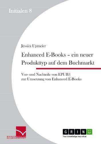 Enhanced E-Books – Ein neuer Produkttyp auf dem Buchmarkt: Vor- und Nachteile von EPUB 3 zur Umsetzung von Enhanced E-Books (Initialen)