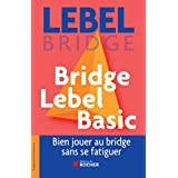 Bridge Lebel Basic: Bien jouer au bridge sans se fatiguer