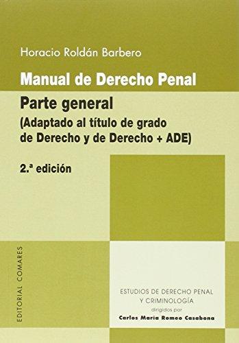 Manual de derecho penal : parte general : adaptado al título de grado de derecho y de derecho + ADE por Horacio Roldán Barbero