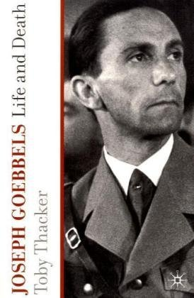 Joseph Goebbels: Life and Death Reprint edition by Thacker, Toby (2010) Paperback