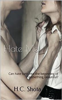 Hate Me (Worthy Of Love series Book 1) (English Edition) par [Shota, H.C]