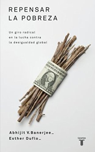 Repensar la pobreza: Un giro radical en la lucha contra la desigualdad global (Pensamiento) por Esther Duflo