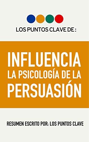Resumen: INFLUENCIA: La Psicología de la Persuasión por Los Puntos Clave