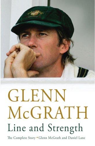 Line and Strength: The Complete Story by Glenn McGrath and Daniel Lane (English Edition) por Glenn McGrath
