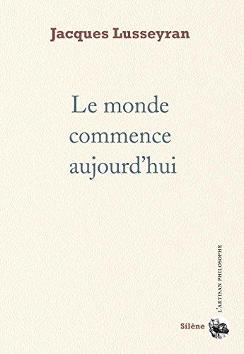 Le monde commence aujourd'hui par Jacques Lusseyran