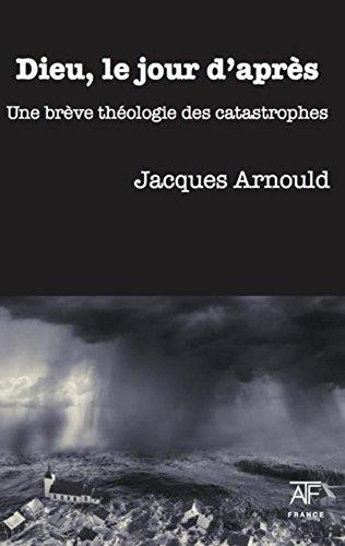 Dieu, le jour d'après: Une brève théologie des catastrophes