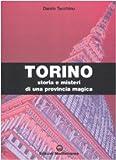 Torino. Storia e misteri di una provincia magica. Ediz. illustrata