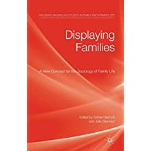 Displaying Families: A New Concept for the Sociology of Family Life (Palgrave Macmillan Studies in Family and Intimate Life)