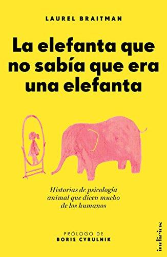 La elefanta que no sabía que era una elefanta (Indicios no ficción) por Laurel Braitman