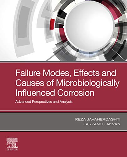Failure Modes, Effects and Causes of Microbiologically Influenced Corrosion: Advanced Perspectives and Analysis (English Edition)