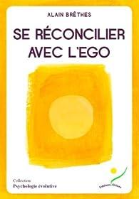 Se réconcilier avec l'ego par Alain Brêthes