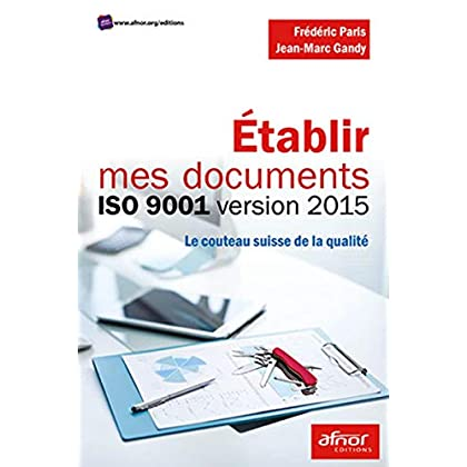 Etablir mes documents ISO 9001 version 2015: Le couteau suisse de la qualité