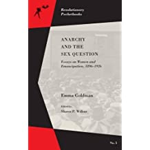 Anarchy and the Sex Question: Essays on Women and Emancipation 1896-1926