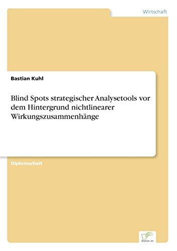 Blind Spots strategischer Analysetools vor dem Hintergrund nichtlinearer Wirkungszusammenhänge