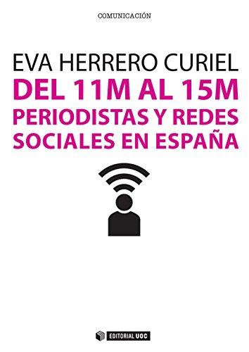 Del 11M al 15M. Periodistas y redes sociales en España (Manuales)