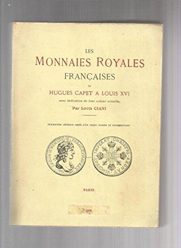 Les Monnaies royales franaises de Hugues Capet  Louis XVI, avec indication de leur valeur actuelle, par Louis Ciani. Description gnrale orne d'un grand nombre de reproductions