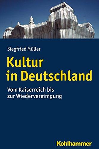 Kultur in Deutschland: Vom Kaiserreich bis zur Wiedervereinigung