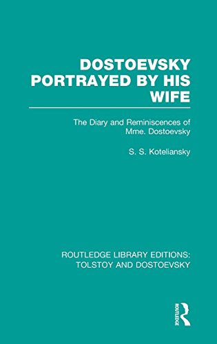 Dostoevsky Portrayed by His Wife: The Diary and Reminiscences of Mme. Dostoevsky: Volume 7 (Routledge Library Editions: Tolstoy and Dostoevsky)
