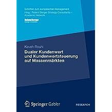 Dualer Kundenwert und Kundenwertsteuerung auf Massenmärkten (Schriften zum europäischen Management)