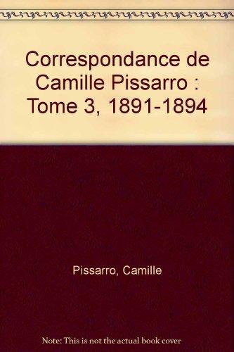 Correspondance de Camille Pissarro : Tome 3, 1891-...