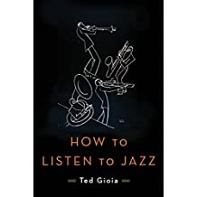 How to Listen to Jazz by Ted Gioia (2016-05-17)