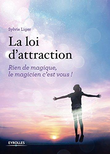 La loi d'attraction: Rien de magique, le magicien c'est vous ! par Sylvie Liger