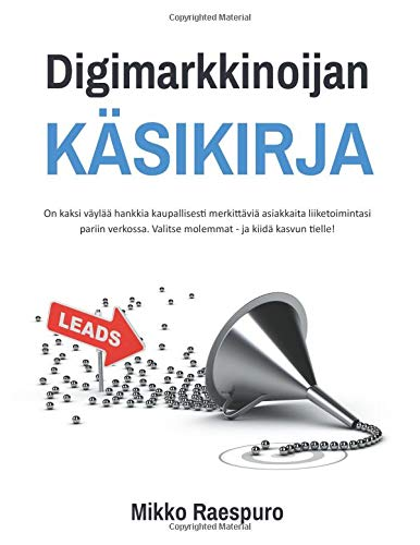 Digimarkkinoijan käsikirja: On kaksi väylää hankkia kaupallisesti merkittäviä asiakkaita liiketoimintasi pariin verkossa. Valitse molemmat - ja kiidä kasvun tielle!