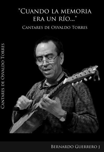 Cuando la memoria era un río…: Cantares de Osvaldo Torres por Bernardo Guerrero
