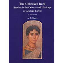 The Unbroken Reed: Studies in the Culture and Heritage of Ancient Egypt in Honour of a F Shore