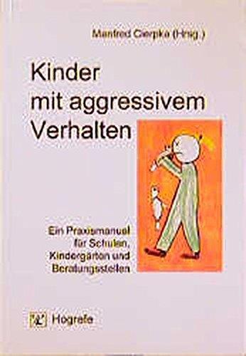 Kinder mit aggressivem Verhalten: Ein Praxismanual für Schulen, Kindergärten und Beratungsstellen