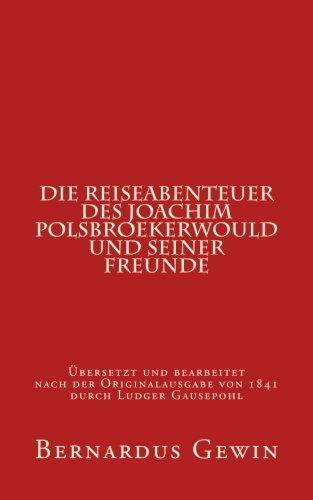 Die Reiseabenteuer des Joachim Polsbroekerwould und seiner Freunde: Übersetzt und bearbeitet nach der Originalausgabe von 1841 von Ludger Gausepohl