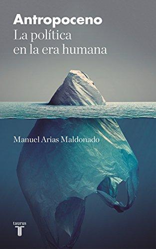 Antropoceno: La política en la era humana (Pensamiento) por Manuel Arias Maldonado