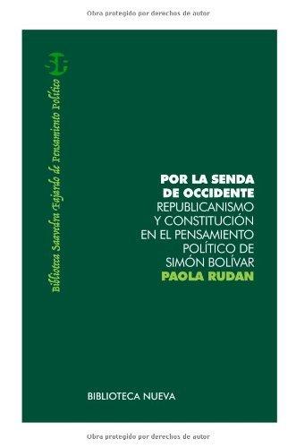 Por la senda de occidente - republicanismo y construccion (BIBLIOTECA SAAVEDRA FAJARDO DE PENSAMIENTO POLÍTICO) por Paola Rudan