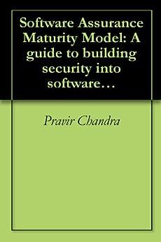 Software Assurance Maturity Model: A guide to building security into software development (English Edition) par [Chandra, Pravir]