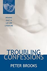 Troubling Confessions - Speaking Guilt in Law & Literature
