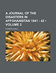 A Journal of the Disasters in Affghanistan 1841 - 42 (Volume 2 )