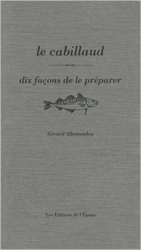 Le cabillaud : Dix faons de le prparer de Grard Allemandou ( 21 octobre 2013 )