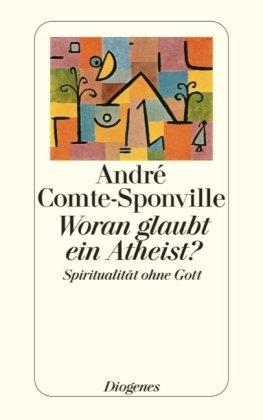 Preisvergleich Produktbild Woran glaubt ein Atheist: Spiritualität ohne Gott (detebe)