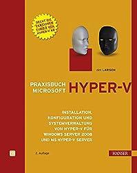 Praxisbuch Microsoft Hyper-V: Installation, Konfiguration und Systemverwaltung von Hyper-V für Windows Server 2008 und MS Hyper-V Server