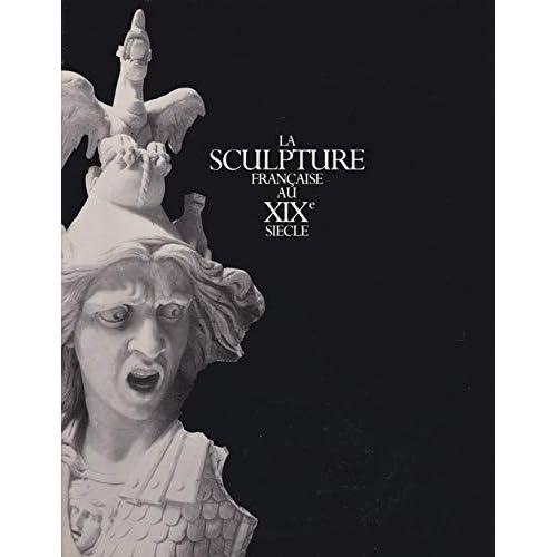 La sculpture française au xixe siecle / [exposition] ; galeries nationales du grand palais, paris, 1