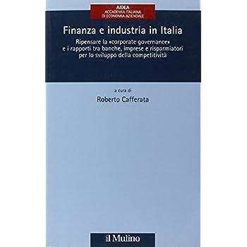 Finanza E Industria In Italia. Ripensare La «Corporate Governance» E I Rapporti Tra Banche, Imprese E Risparmiatori Per Lo Sviluppo Della Competitività