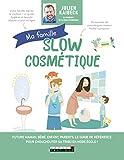 Ma famille Slow cosmétique - Future maman, bébé, enfant, parents, le guide de référence pour chouchouter sa tribu en mode écolo !