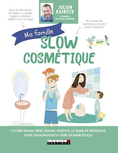 Ma famille Slow cosmétique : Future maman, bébé, enfant, parents, le guide de référence pour chouchouter sa tribu en mode écolo ! par Julien Kaibeck