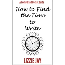 PocketRead's Pocket Guide - How To Find The Time To Write: For busy people who want to be authors (PocketRead Guides Book 1) (English Edition)