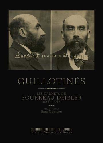 Guillotinés : Les carnets du bourreau Deibler 1885-1939 par Eric Guillon