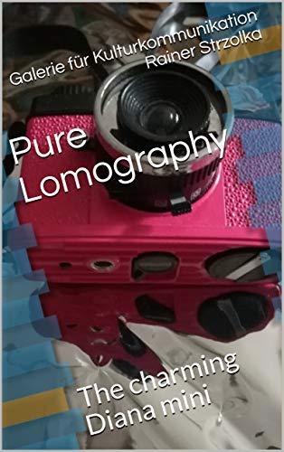 Pure Lomography: The charming Diana mini (English Edition)