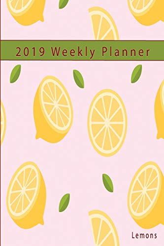 2019 Weekly Planner Lemons:: 2019 Weekly Planner Lemons: Pretty Yellow Lemons: Portable Format (Vitamin Squeeze)