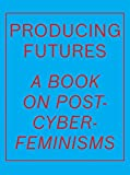 Producing Futures: A Research on Post-cyber-feminisms