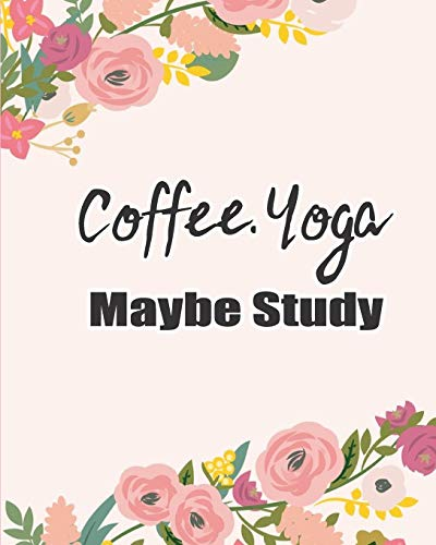Coffee Yoga Maybe Study: Pink Floral Diary Composition Journal Notebook | For Teens Boys Girls Students Teachers Adults Kids | College Ruled Lined Pages | 8x10 110 White Pages